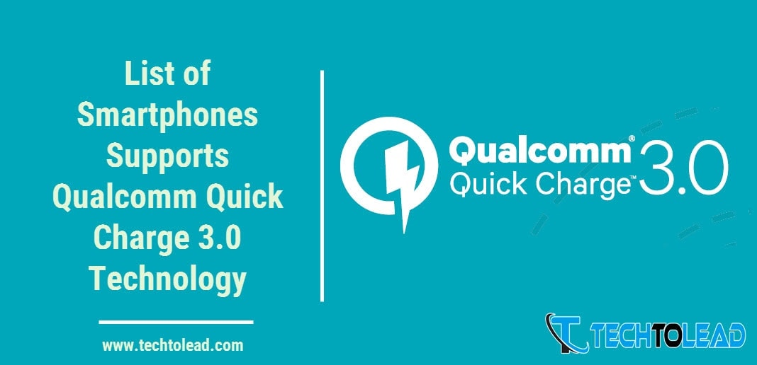 list-of-smartphones-supports-qualcomm-quick-charge-3-0-technology-techtolead-com